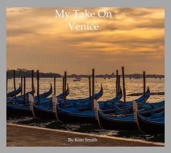 View My Take on Venice by kim smith