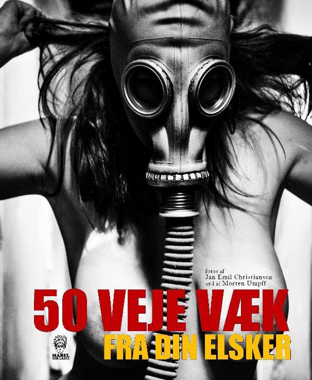 View 50 veje væk fra din elsker by Fotos af Jan Emil Christiansen Ord af Morten Umpff