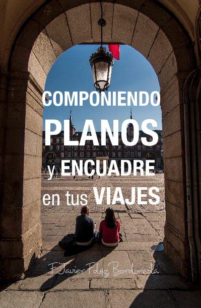 Ver Componiendo PLANOS y ENCUADRE en tus VIAJES por F.Javier Fdez Bordonada