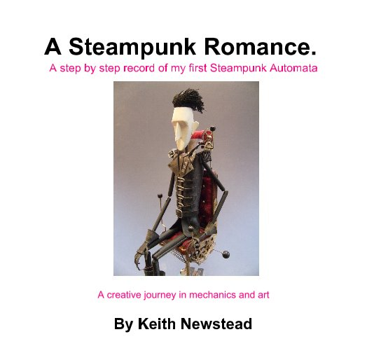View A Steampunk Romance. A step by step record of my first Steampunk Automata by Keith Newstead