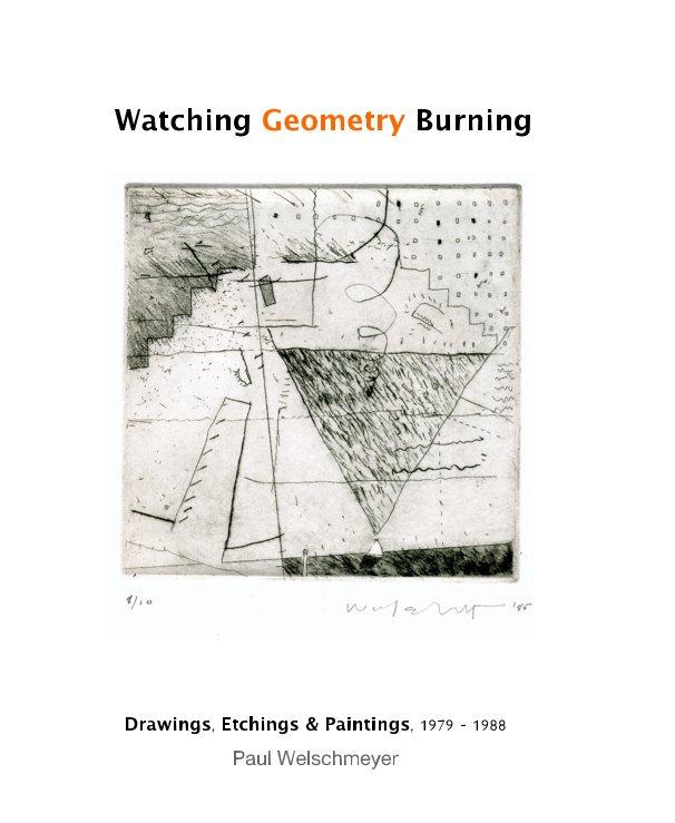 View Watching Geometry Burning by Paul Welschmeyer
