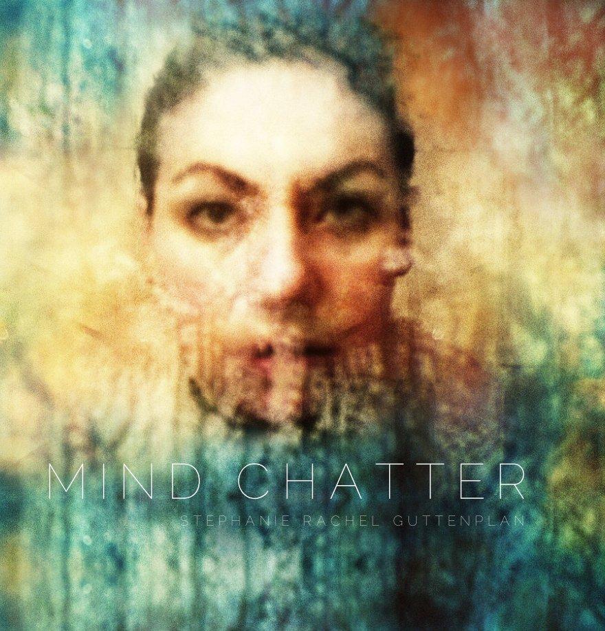 View Mind Chatter by Stephanie Rachel Guttenplan