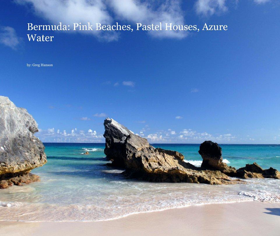 View Bermuda: Pink Beaches, Pastel Houses, Azure Water by Greg Hanson