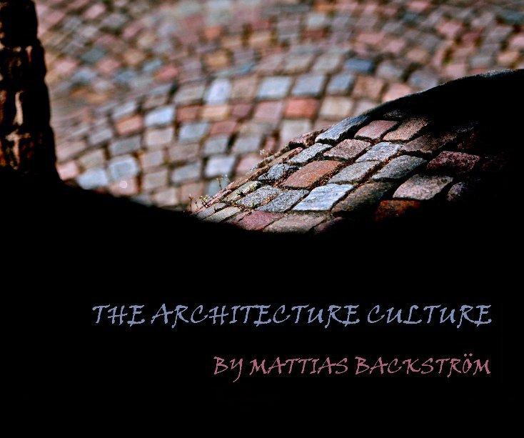 View The Architecture Culture by Mattias Backström