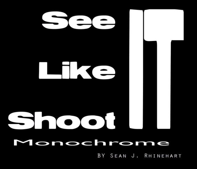 View See It, Like It, Shoot It by Sean Jamar