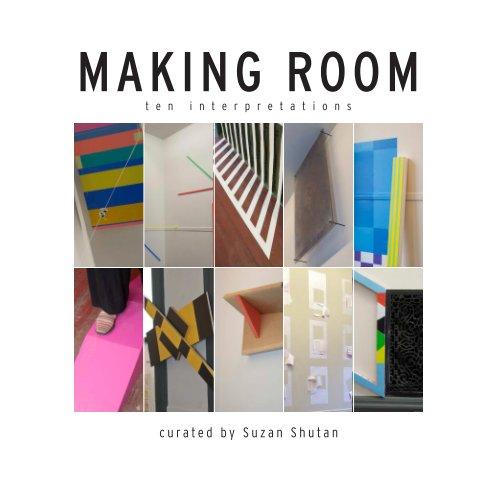 View Making Room by Suzan Shutan, curator