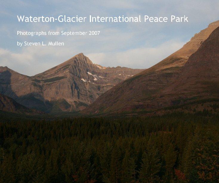 View Waterton-Glacier International Peace Park by Steven L. Mullen