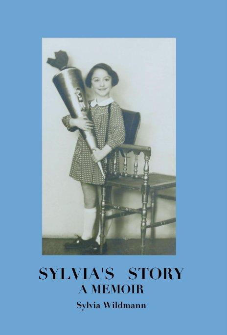 View SYLVIA'S   STORY  A MEMOIR by Sylvia Wildmann