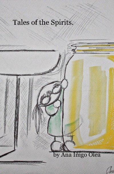View Tales of the Spirits. by Ana Iñigo Olea