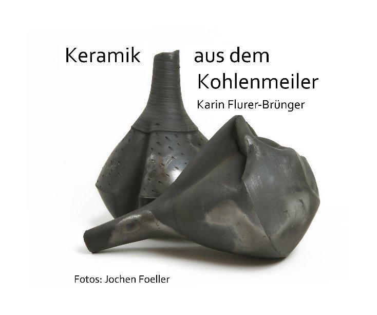 Keramik aus dem Kohlenmeiler nach Karin Flurer-Brünger / Jochen Foeller anzeigen