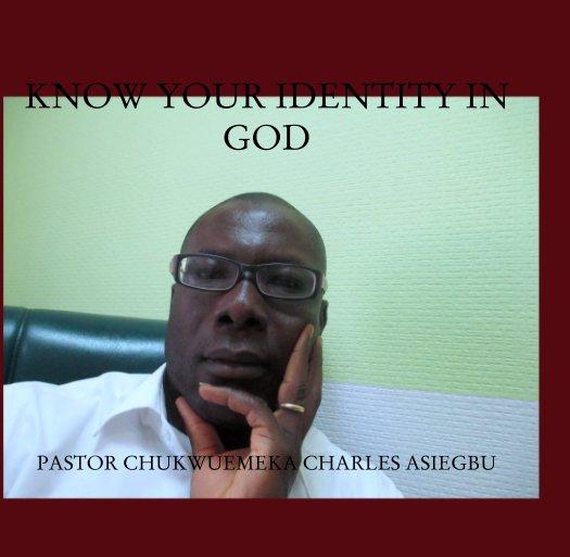 View Know Your Identity In   God by PASTOR CHUKWUEMEKA C. ASIEGBU