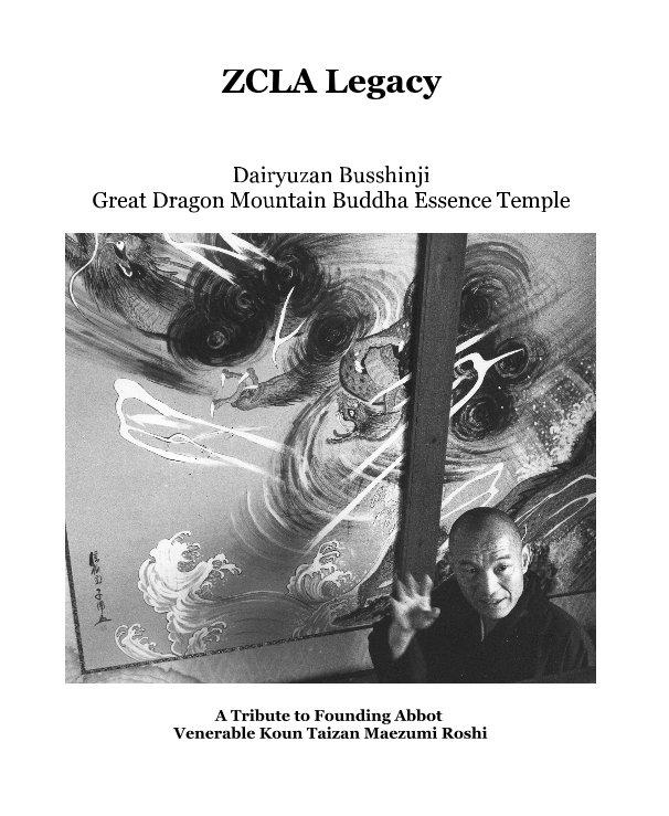 View ZCLA Legacy by A Tribute to Founding Abbot Venerable Koun Taizan Maezumi Roshi