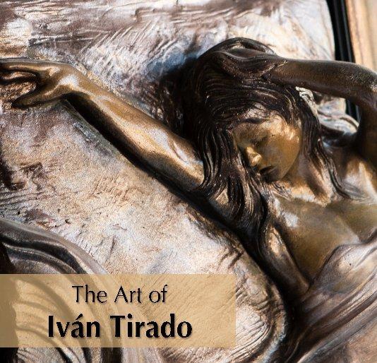 View The Art of Ivan Tirado by Ivan Tirado (artist) / Bradly Williams (poem) / Judie Shephard (photography)
