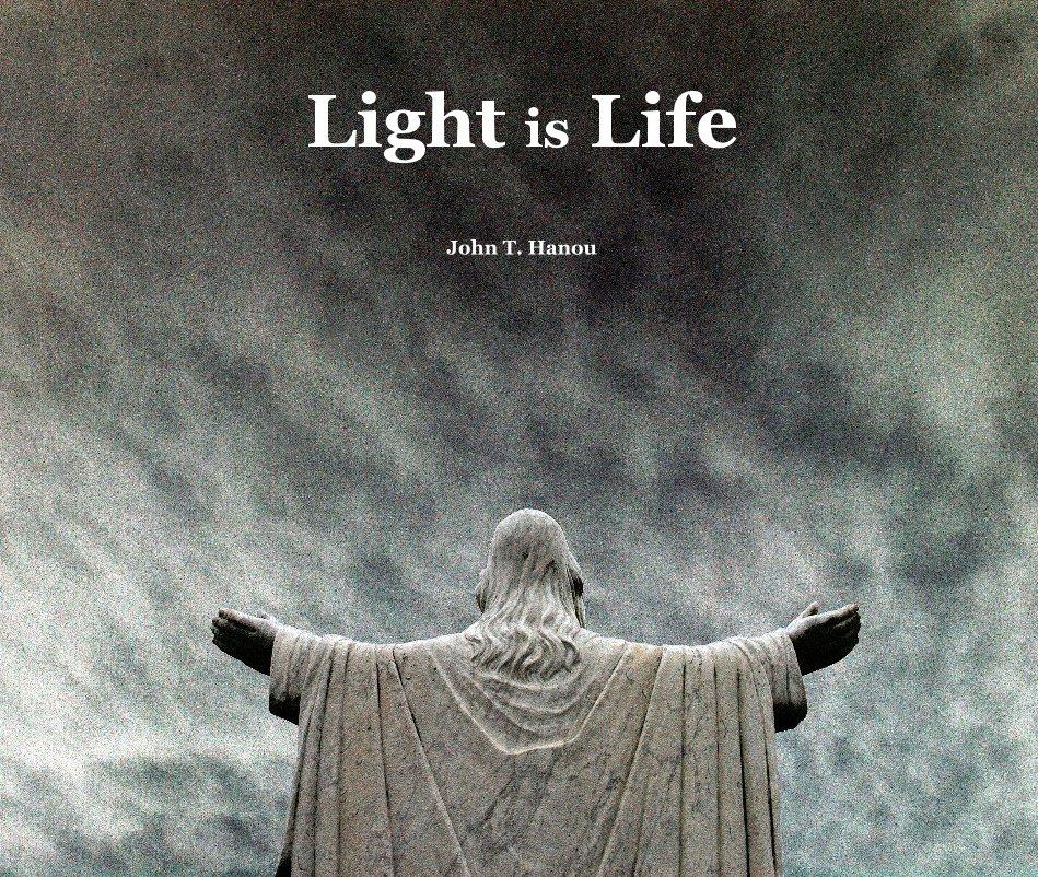 View Light is Life by John T. Hanou