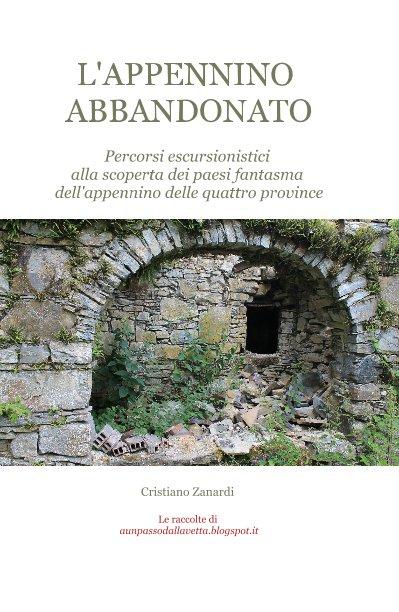 Visualizza L'APPENNINO ABBANDONATO Percorsi escursionistici alla scoperta dei paesi fantasma dell'appennino delle quattro province di Cristiano Zanardi