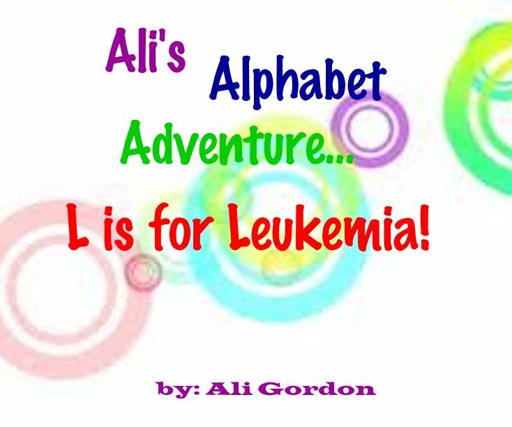 View Ali's Alphabet Adventure...L is for Leukemia! by Ali Gordon