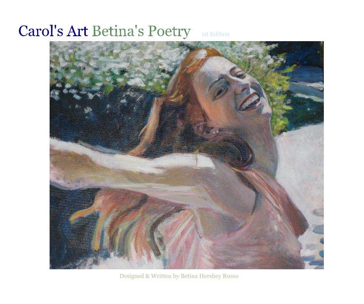 View Carol's Art Betina's Poetry by Betina Hershey Russo
