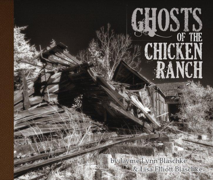 View Ghosts of the Chicken Ranch by Jayme Blaschke & Lisa Blaschke