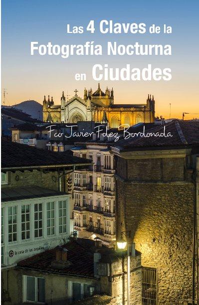 Ver Las 4 Claves de la Fotografía Nocturna en Ciudades por Fco Javier Fdez Bordonada