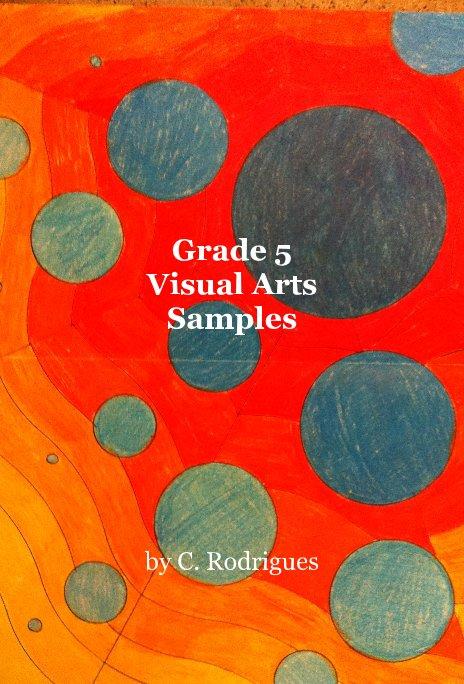 View Grade 5 Visual Arts Samples by C. Rodrigues
