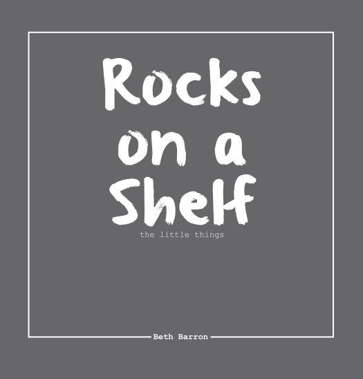 View Rocks on a Shelf by Beth Barron
