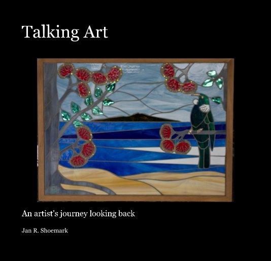 View Talking Art by Jan R. Shoemark