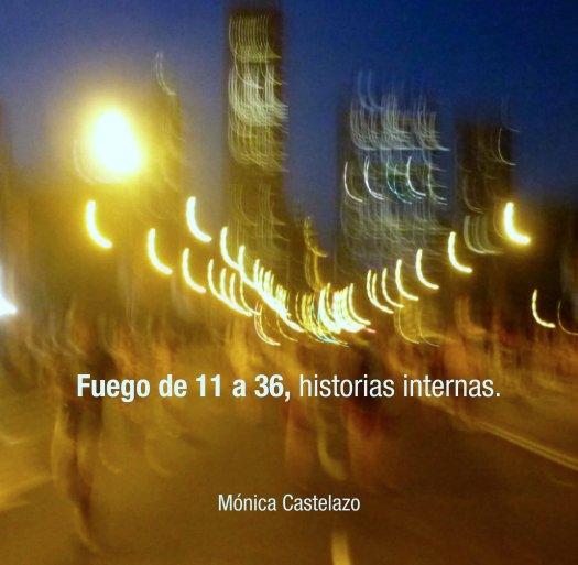 View Fuego de 11 a 36, historias internas. by Mónica Castelazo