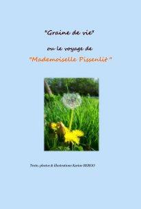"""""""Graine de vie"""" ou le voyage de """"Mademoiselle Pissenlit """" book cover"""