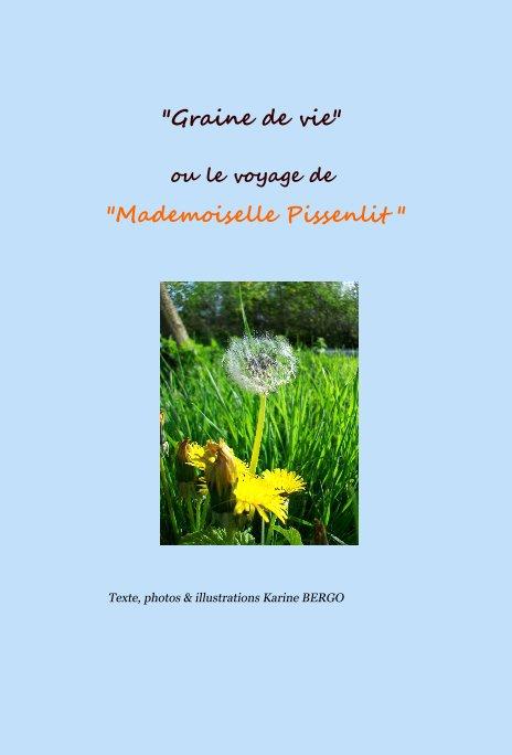 """View """"Graine de vie"""" ou le voyage de """"Mademoiselle Pissenlit """" by Karine BERGO"""