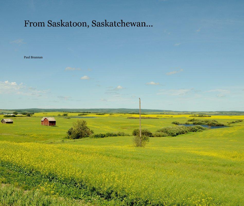 Bekijk From Saskatoon, Saskatchewan.. op Paul Brannan