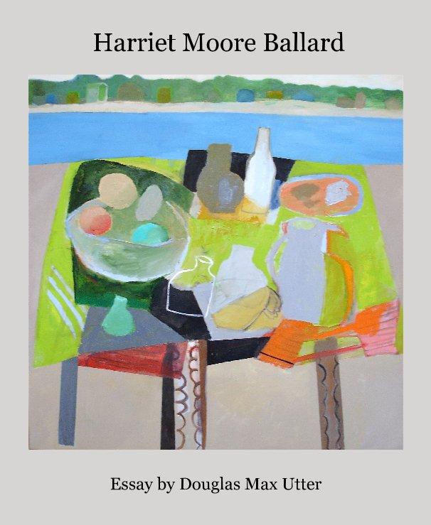 View Harriet Moore Ballard by Douglas Max Utter