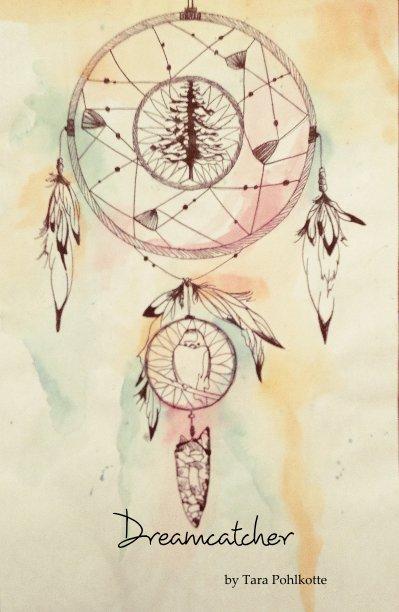 View Dreamcatcher by Tara Pohlkotte