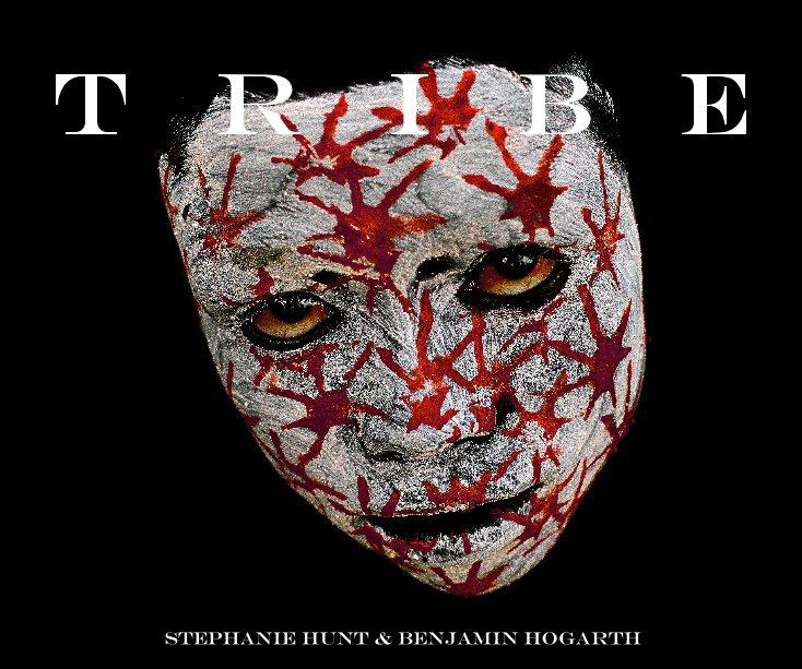 View T R I B E by Stephanie Hunt & Benjamin Hogarth