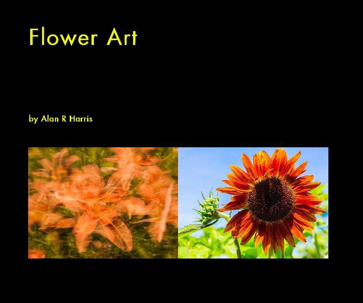 View Flower Art by Alan R Harris