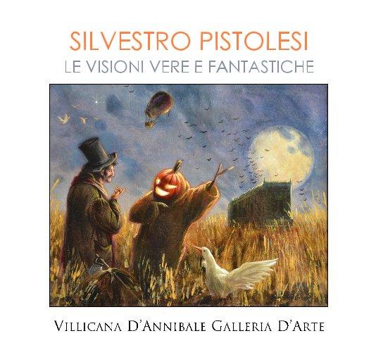 """View SILVESTRO PISTOLESI """"LE VISIONI VERE E FANTASTICHE"""" by DANIELLE VILLICANA D'ANNIBALE"""
