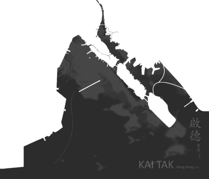 View KAI TAK / Redevelopment Master Plan by Tejido Group Studio & Dr. Mark Frederickson / CAPLA / University of Arizona