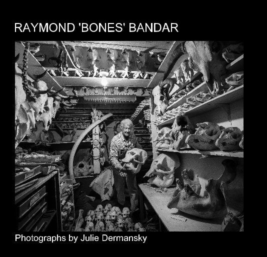 View RAYMOND 'BONES' BANDAR by Photographs by Julie Dermansky
