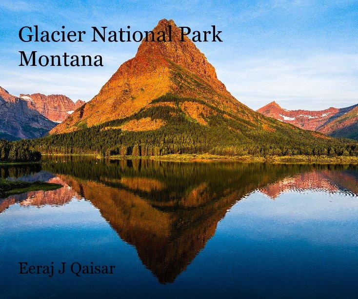 View Glacier National Park Montana Eeraj J Qaisar by eerajjq