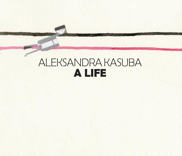 View Aleksandra Kasuba  A Life by Aleksandra Kasuba
