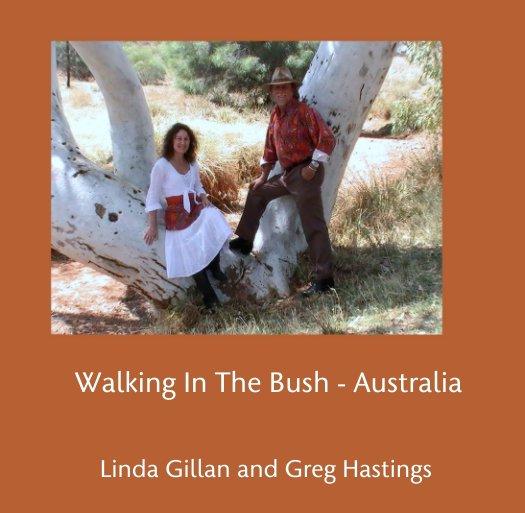 View Walking In The Bush - Australia by Linda Gillan and Greg Hastings