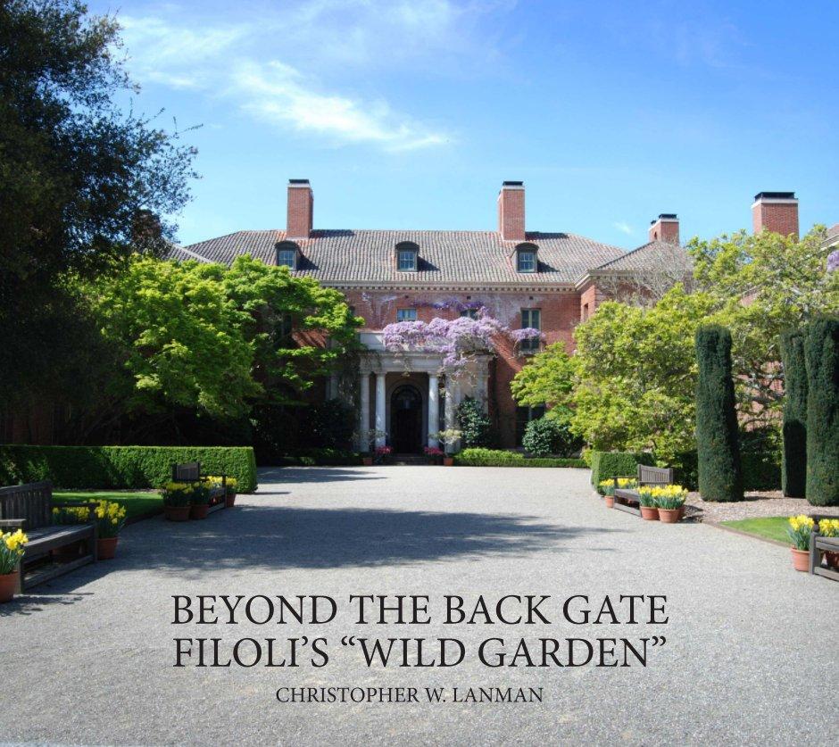 """View Beyond The Back Gate: Filoli's """"Wild Garden"""" by Christopher W. Lanman"""