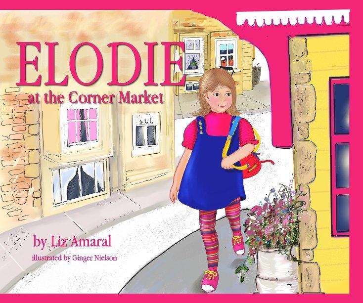 View Elodie at the Corner Market by Liz Amaral