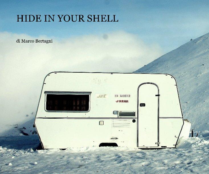 Visualizza HIDE IN YOUR SHELL di di Marco Bertagni