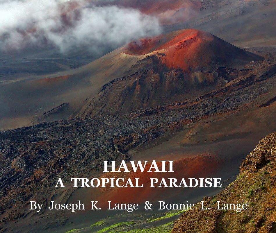 View HAWAII A TROPICAL PARADISE by Joseph K. Lange & Bonnie L. Lange