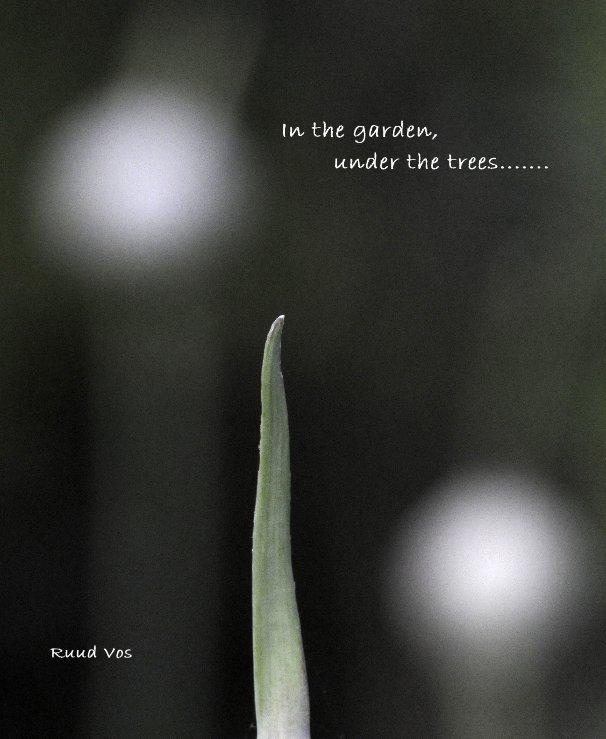 Bekijk In the garden, under the trees....... op Ruud Vos