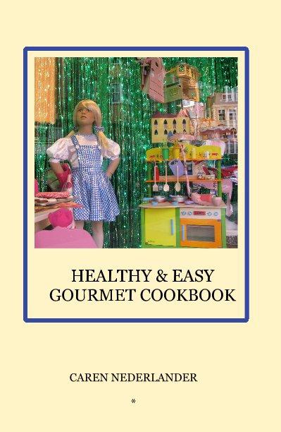 View HEALTHY & EASY GOURMET COOKBOOK by CAREN NEDERLANDER *