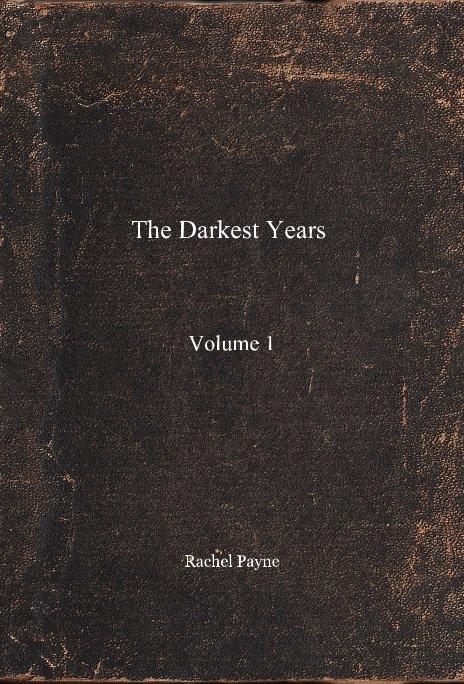 View The Darkest Years Volume 1 by Rachel Payne