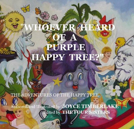 "View ""Whoever Heard Of A Purple Happy Tree?"" by Joyce Timberlake"