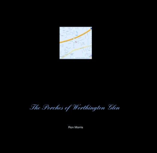 View The Porches of Worthington Glen by Ron Morris