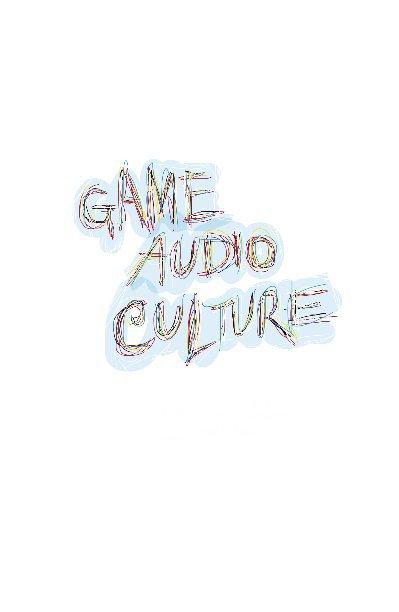 View Game Audio Culture by Rob Bridgett